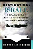 Destination: Israel: How a Handful of Rag-Tag Flyers Helped to Save a Newborn Nation