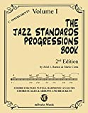 The Jazz Standards Progressions Book Vol. 1: Chord Changes with full Harmonic Analysis, Chord-scales and Arrows & Brackets