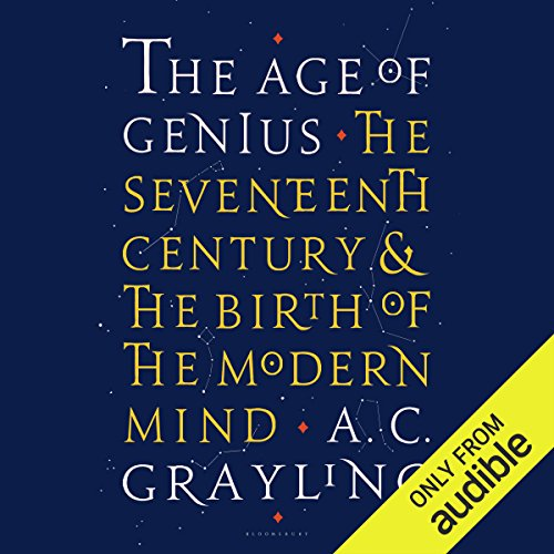 The Age of Genius     The Seventeenth Century and the Birth of the Modern Mind              By:                                                                                                                                 A. C. Grayling                               Narrated by:                                                                                                                                 Ric Jerrom                      Length: 14 hrs and 38 mins     16 ratings     Overall 4.1