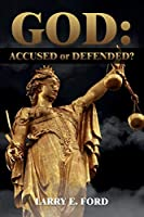 God: Accused or Defended?: Resolving the Unresolved Paradox