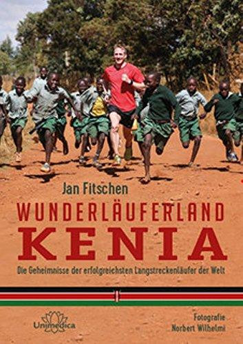 Wunderläuferland Kenia: Die Geheimnisse der erfolgreichsten Langstreckenläufer der Welt