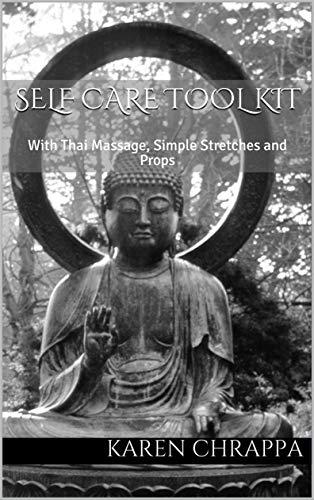 Self Care Tool Kit: Using Thai Massage, Simple Stretches and Props