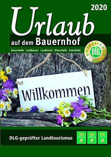 Urlaub auf dem Bauernhof 2020: Bauernhöfe - Landhäuser - Landhotels - Winzerhöfe - Reiterhöfe