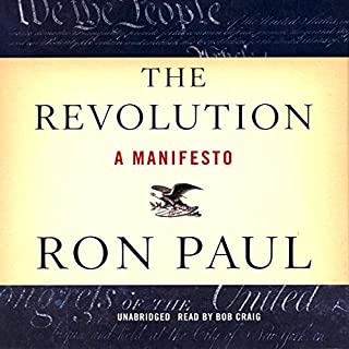 The Revolution     A Manifesto              By:                                                                                                                                 Ron Paul                               Narrated by:                                                                                                                                 Bob Craig                      Length: 5 hrs and 19 mins     665 ratings     Overall 4.6