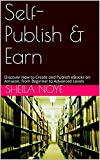 Self-Publish & Earn : Discover How to Create and Publish eBooks on Amazon, from Beginner to Advanced Levels (English Edition)