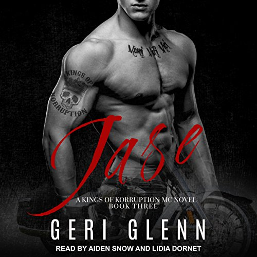 Jase     Kings of Korruption MC, Book 3              By:                                                                                                                                 Geri Glenn                               Narrated by:                                                                                                                                 Lidia Dornet,                                                                                        Aiden Snow                      Length: 5 hrs and 29 mins     18 ratings     Overall 4.6