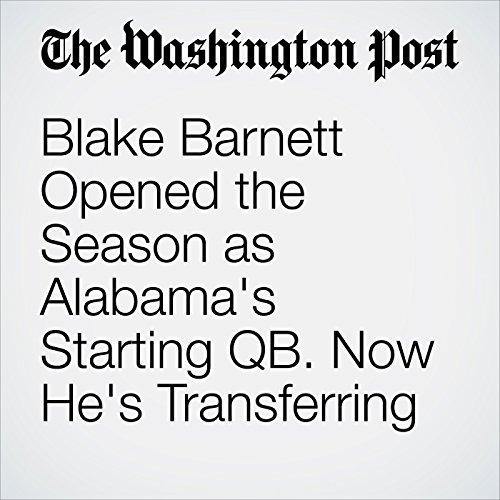 Blake Barnett Opened the Season as Alabama's Starting QB. Now He's Transferring cover art