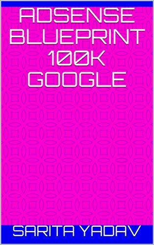 Adsense blueprint 100k Google (English Edition)