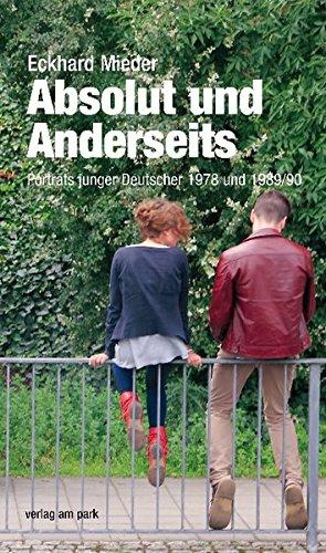 Absolut und Anderseits: Porträts junger Deutscher 1978 und 1989/90 (Verlag am Park)