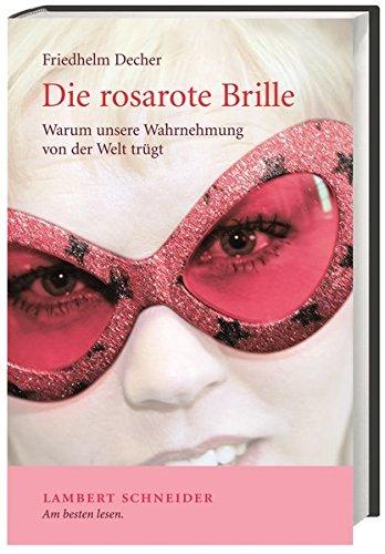 Die rosarote Brille: Warum unsere Wahrnehmung von der Welt trügt