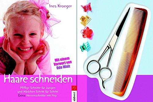 Haare schneiden: Pfiffige Schnitte für Jungen und Mädchen Schritt für Schritt. Extra: Herrenschnitte mit Pep