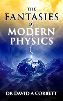 The Fantasies of Modern Physics: Why science is never settled by [David Corbett]