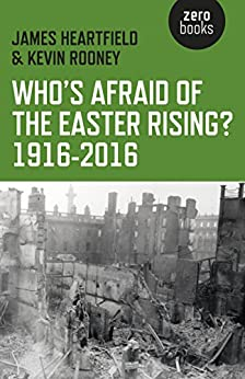 Who's Afraid of the Easter Rising? 1916-2016 by [James Heartfield, Kevin Rooney]