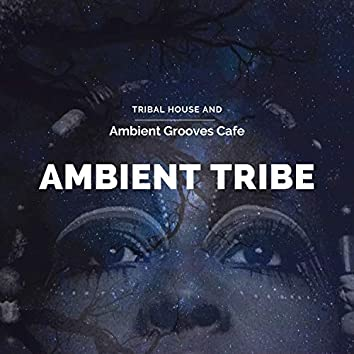 Ambient Tribe - Tribal House And Ambient Grooves Cafe