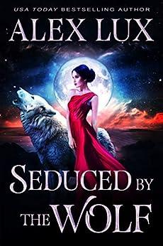 Seduced by the Wolf (The Seduced Saga Book 1) by [Alex Lux]