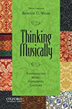 By Bonnie C. Wade Thinking Musically: Experiencing Music, Expressing Culture (Global Music) (3rd Edition)