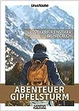 Abenteuer Gipfelsturm: Bergsteigen für Einsteiger - Das Handbuch (Real Life Abenteuer)