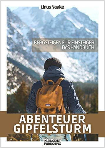 Abenteuer Gipfelsturm: Bergsteigen für Einsteiger - Das Handbuch (Real Life Adventures)