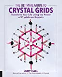 The Ultimate Guide to Crystal Grids: Transform Your Life Using the...