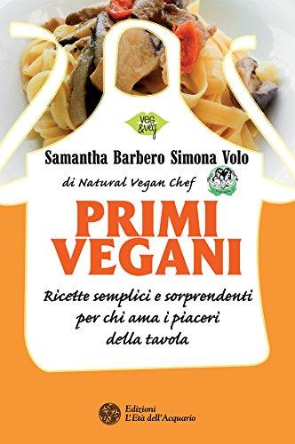 Primi vegani: Ricette semplici e sorprendenti per chi ama i piaceri della tavola