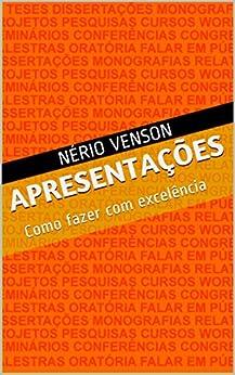 Apresentações: Como fazer com excelência por [Nério Venson]