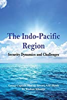 The Indo Pacific Region: Security Dynamics and Challenges