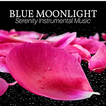 Blue Moonlight (Massage Music) - Serenity Instrumental Music, Beautiful Songs, Relaxation for Intimate Moments
