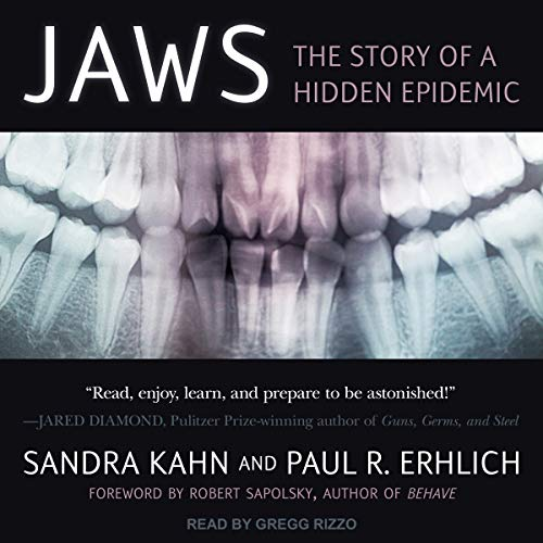 Jaws     The Story of a Hidden Epidemic              By:                                                                                                                                 Sandra Kahn,                                                                                        Paul R. Erhlich,                                                                                        Robert Sapolsky - foreword                               Narrated by:                                                                                                                                 Gregg Rizzo                      Length: 4 hrs and 34 mins     17 ratings     Overall 4.5