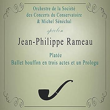 Orchestre de la Société des Concerts du Conservatoire / Michel Sénéchal spielen: Jean-Philippe Rameau: Platée, Ballet bouffon en trois actes et un Prologu (Live)