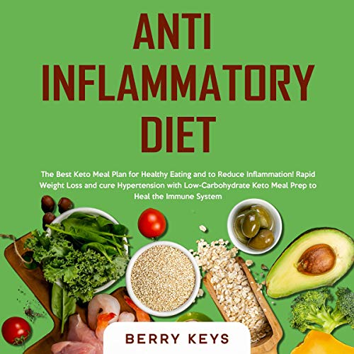 『Anti Inflammatory Diet: The Best Keto Meal Plan for Healthy Eating and to Reduce Inflammation!』のカバーアート