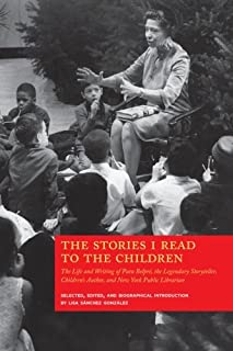 The Stories I Read to the Children: The Life and Writing of Pura Belpré, the Legendary Storyteller, Children's Author and NY Public Librarian