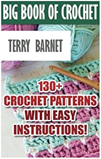Big Book Of Crochet: 130+ Crochet Patterns With Easy Instructions!: (Amigurumi Crochet, African Flower Crochet, Afgan Crochet, Crochet For Babies)