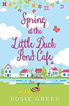 Spring at The Little Duck Pond Cafe: (Little Duck Pond Cafe, Book 1) by [Rosie Green]