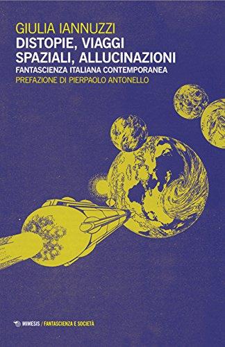 Distopie, viaggi spaziali, allucinazioni. Fantascienza italiana contemporanea