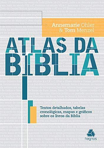 Atlas da Bíblia: Textos detalhados, tabelas cronológicas, mapas e gráficos sobre os livros da Bíblia