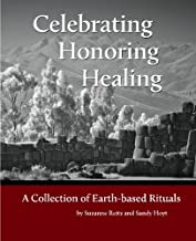 Celebrating Honoring Healing: A Collection of Earth-based Rituals