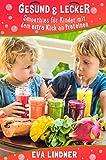 Gesund und Lecker, Smoothies für Kinder mit dem extra Kick an Proteinen (German Edition)