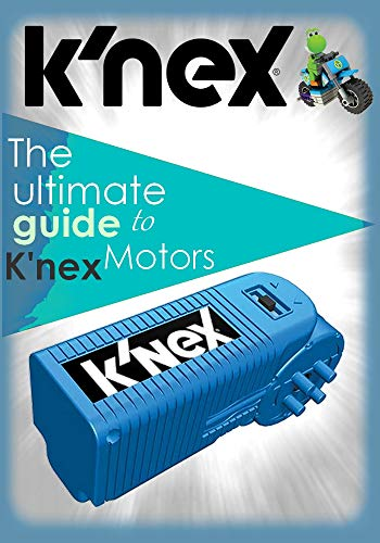 The ultimate guide to K\'nex Motors - Make all sorts of amazing things (English Edition)