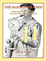 The Saxophone Reed: The Advanced Art of Adjusting Single Reeds