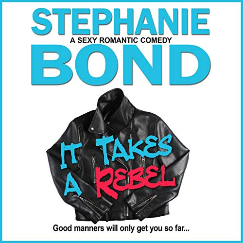 It Takes a Rebel Audiobook By Stephanie Bond cover art