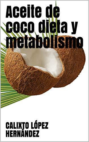 Aceite de coco dieta y metabolismo eBook: LÓPEZ HERNÁNDEZ ...