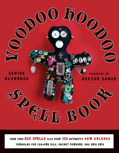 The Voodoo Hoodoo Spellbook: More Than 200 Spells Plus Over 100 Authentic New Orleans Formulas for Conjure Oils, Sachet Powders and Gris Gris