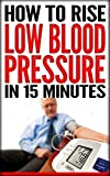 How To Rise Low Blood Pressure In 15 Minutes: Symptoms & Signs Of Low Blood Pressure, Treatment & Cure Solution, Causes Of Low Blood Pressure, Chart, Range & Reasons, Pregnancy Book