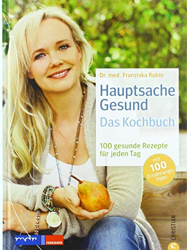 Hauptsache Gesund – Das Kochbuch: 100 gesunde Rezepte für jeden Tag