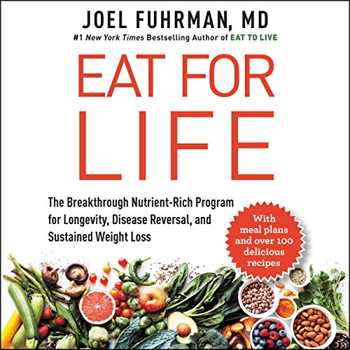 Eat for Life: The Breakthrough Nutrient-Rich Program for Longevity, Disease Reversal, and Sustained...