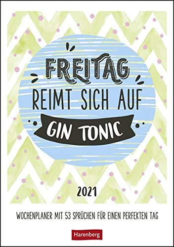 Freitag reimt sich auf Gin Tonic Kalender 2021: Wochenplaner mit 53 Sprüchen für einen perfekten Tag