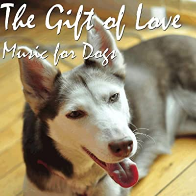 The Gift of Love: Music for Dogs by Classic Songs