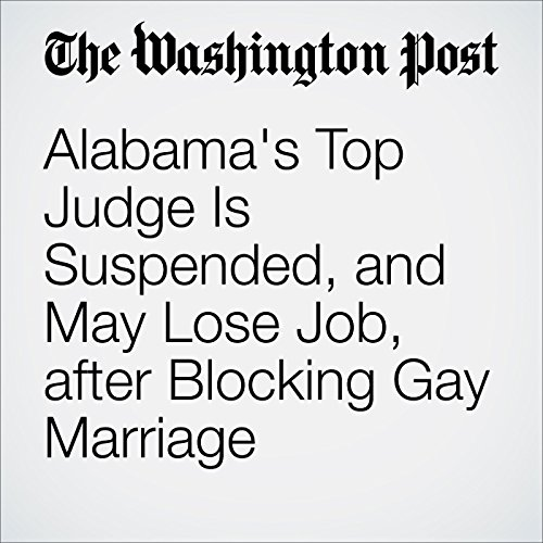 Alabama's Top Judge Is Suspended, and May Lose Job, after Blocking Gay Marriage audiobook cover art