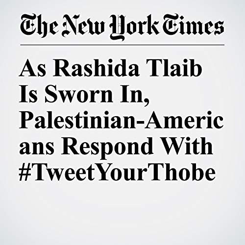 『As Rashida Tlaib Is Sworn In, Palestinian-Americans Respond With #TweetYourThobe』のカバーアート