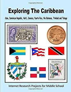 Exploring the Caribbean - Cuba, Dominican Republic, Haiti, Jamaica, Puerto Rico, the Bahamas, Trinidad and Tobago (Internet Research Projects for Middle School)